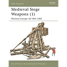 Medieval Siege Weapons (1): Western Europe AD 585-1385 (New Vanguard, Band 58)