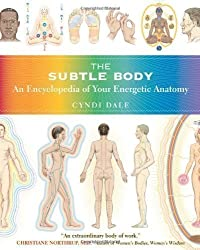 The Subtle Body: An Encyclopedia of Your Energetic Anatomy [ THE SUBTLE BODY: AN ENCYCLOPEDIA OF YOUR ENERGETIC ANATOMY ] by Dale, Cyndi (Author ) on Feb-01-2009 Paperback