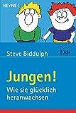 Jungen!: Wie sie glücklich heranwachsen - Steve Biddulph