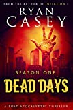 Dead Days: Season One (Dead Days Box Set Book 1) by Ryan Casey