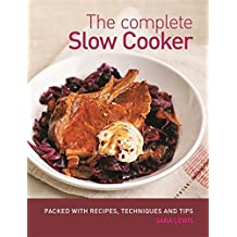 The Complete Slow Cooker by Sara Lewis (2013-08-05)