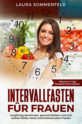 Sich Gesund Fühlen (Intervallfasten für Frauen: langfristig abnehmen, gesund bleiben und sich wohler fühlen dank intermittierendem Fasten)