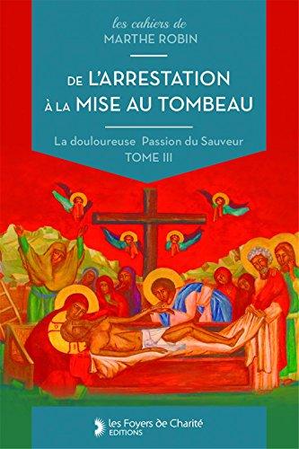 De l'arrestation à la mise au tombeau : La douloureuse passion du Sauveur