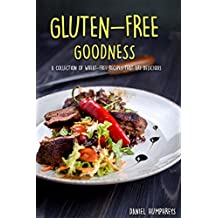 Gluten-Free Goodness: A Collection of Wheat-Free Recipes That are Delicious (English Edition)