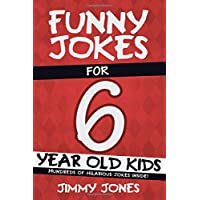 Funny Jokes For 6 Year Old Kids: Hundreds of really funny, hilarious Jokes, Riddles, Tongue Twisters and Knock Knock Jokes for 6 year old kids! (Let