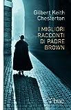 I migliori racconti di Padre Brown (Italian Edition)