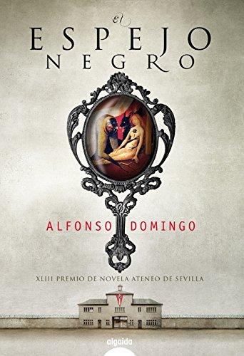 El espejo negro (Algaida Literaria - Premio Ateneo De Sevilla) por Alfonso Domingo Álvaro