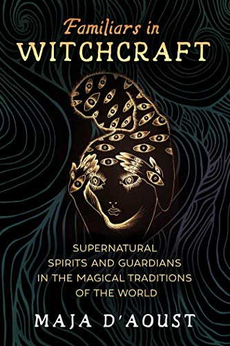 Familiars in Witchcraft: Supernatural Spirits and Guardians in the Magical Traditions of the World (English Edition)