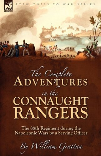The Complete Adventures in the Connaught Rangers: the 88th Regiment during the Napoleonic Wars by a Serving Officer by William Grattan (14-Jul-2009) Hardcover