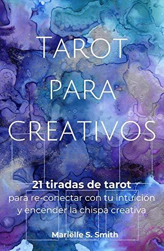 Tarot para creativos: 21 tiradas de tarot para re-conectar con tu intuición y encender la chispa creativa (Spanish Edition)