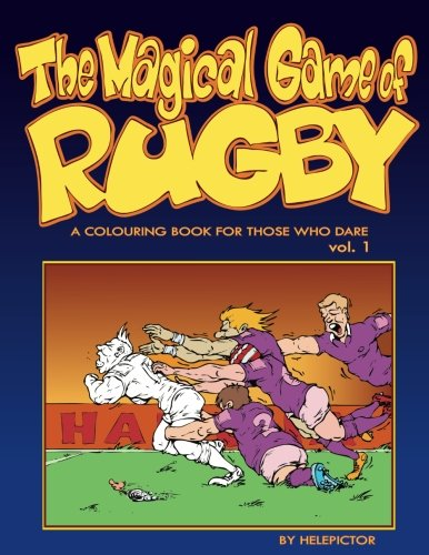 The Magical Game of Rugby: A  colouring book for those who dare vol. 1: Volume 1 (colouring books for those who dare) por Mr Robert Starowicz