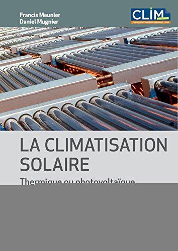 La climatisation solaire : Thermique ou photovoltaïque (Froid et génie climatique)