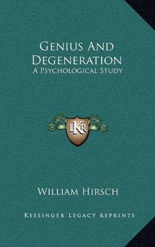 Genius and Degeneration: A Psychological Study
