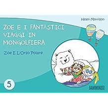 Zoe e l'orso polare: Zoe e i fantastici viaggi in mongolfiera
