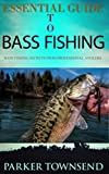 Essential Guide to Bass Fishing: Bass Fishing Secrets From Professional Anglers (English Edition)