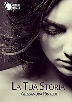 La tua storia di [Rinaldi, Alessandra]