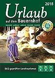 Urlaub auf dem Bauernhof 2018: Bauernhöfe - Landhäuser - Landhotels - Winzerhöfe - Reiterhöfe
