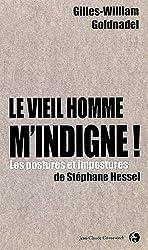Le vieil homme m'indigne ! : Les postures et impostures de Stéphane Hessel