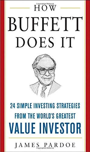 How Buffett Does It: 24 Simple Investing Strategies from the World's Greatest Value Investor (Mighty Managers Series) by James Pardoe (1-Jul-2005) Hardcover