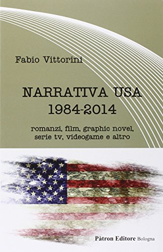 Narrativa USA 1984-2014. Romanzi, film, graphic novel, serie tv, videogame e altro