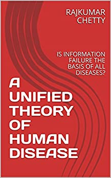 A Unified Theory Of Human Disease : Is Information Failure The Basis Of All Diseases? por Rajkumar Chetty epub