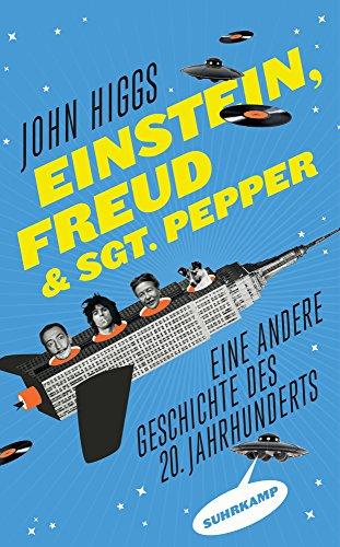 Einstein, Freud und Sgt. Pepper: Eine andere Geschichte des 20. Jahrhunderts (suhrkamp taschenbuch)