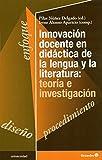 Innovación Docente En Didáctica De La Lengua Y La Literatura. Teoría E Investigación (Educación - Psicopedagogía)
