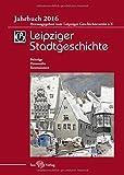 Leipziger Stadtgeschichte. Jahrbuch 2016