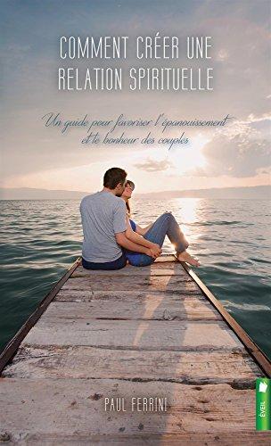 Comment créer une relation spirituelle - Un guide pour favoriser l'épanouissement et le bonheur des couples