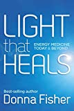 LIGHT that HEALS Energy Medicine Today & Beyond