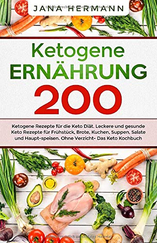Ketogene Ernährung: 200 ketogene Rezepte für die Keto Diät. Leckere und gesunde Keto Rezepte für Frühstück, Brote, Kuchen, Suppen, Salate und ... Das Keto Kochbuch. (Keto Ernährung, Band 1)