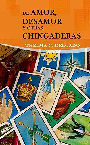 De Amor, Desamor y otras Chingaderas por Thelma Delgado