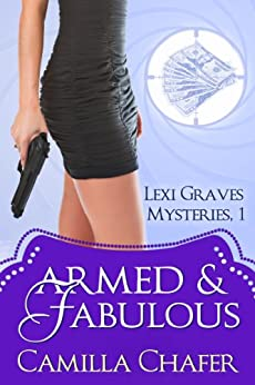 Armed and Fabulous (Lexi Graves Mysteries Book 1) (English Edition)