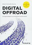 Digital Offroad: Erfolgsstrategien für die digitale Transformation (Haufe Fachbuch, Band 10263)
