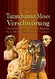 DieTutanchamun-Moses Verschwörung: Der mehrmalige Auszug aus Ägypten - Müssen 1000 Jahre Geschichte neu geschrieben werden? - Erhard Zauner