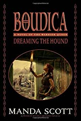 Boudica: Dreaming the Hound (Boudica Quadrilogy) (Boudica Trilogy) by Manda Scott (2006-01-31)