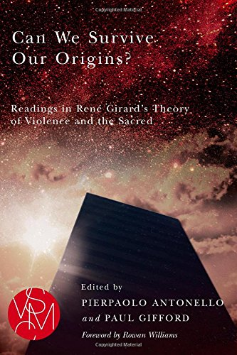 Can We Survive Our Origins?: Readings in Rene Girard's Theory of Violence and the Sacred (Studies in Violence, Mimesis, & Culture)