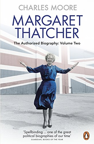 Margaret Thatcher, The Authorized Biography : Volume 2, Everything She Wants
