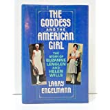 The Goddess and the American Girl: The Story of Suzanne Lenglen and Helen Wills by Larry Engelmann (1988-05-12)