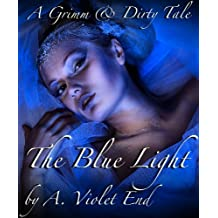 The Blue Light, a Grimm & Dirty Sex Tale of erotic punishment (Grimm & Dirty Fairy Tales Book 11)