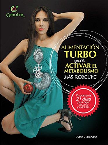 Alimentación Turbo para activar el metabolismo mas rebelde: programa de 21 dias para bajar de peso y medidas por Zaria Espinosa
