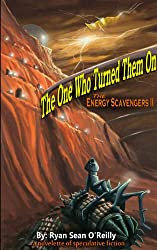 The One Who Turned Them On (The Energy Scavengers Book 2)