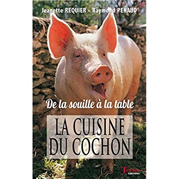 La cuisine du cochon : De la souille à la table
