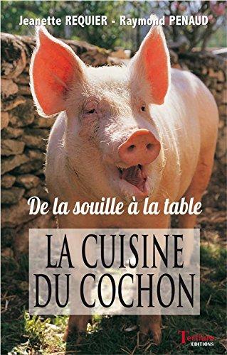 La cuisine du cochon : De la souille à la table par Jeanette Requier