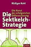 Die Sektkelch-Strategie: Die Kunst der erfolgreichen Differnzierung (Dein Business)