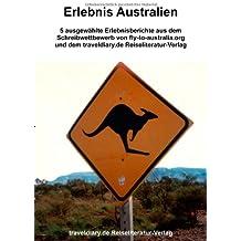 Erlebnis Australien. 5 ausgewählte Erlebnisberichte aus dem Schreibwettbewerb von fly-to-australia.org und dem traveldiary.de Reiseliteratur-Verlag
