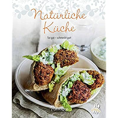 Leicht gemacht - 100 Rezepte - Natürliche Küche: Tut gut - schmeckt gut!