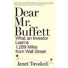 Dear Mr. Buffett: What an Investor Learns 1,269 Miles from Wall Street by Janet M. Tavakoli (2010-08-30)