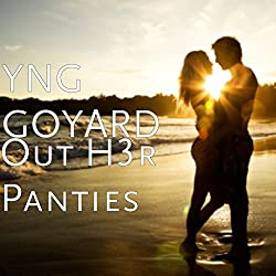 Out H3r Panties [Explicit]