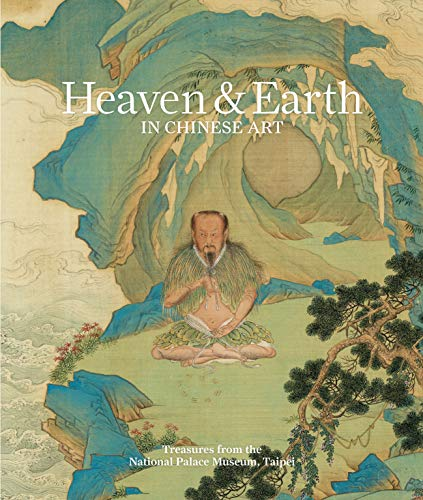 ddc186c888631 Heaven and Earth in Chinese Art: Treasures from the National Palace Museum,  Taipei
